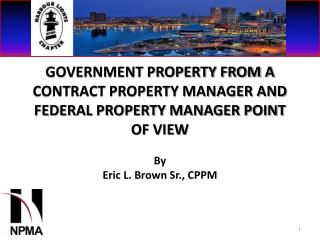 GOVERNMENT PROPERTY FROM A CONTRACT PROPERTY MANAGER AND FEDERAL PROPERTY MANAGER POINT OF VIEW