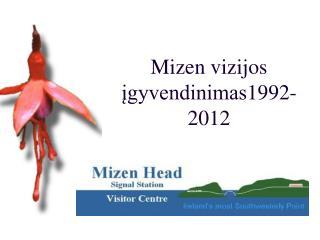 Mizen vizijos įgyvendinimas 1992-2012
