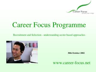 Career Focus Programme Recruitment and Selection - understanding sector based approaches