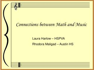 Connections between Math and Music Laura Harlow – HSPVA 		Rhodora Maligad – Austin HS