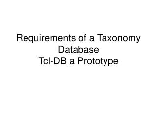 Requirements of a Taxonomy Database Tcl-DB a Prototype
