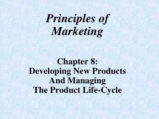 Principles of Marketing Chapter 8: Developing New Products And Managing The Product Life-Cycle