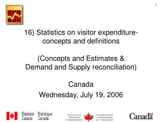 16 Statistics on visitor expenditure- concepts and definitions  Concepts and Estimates  Demand and Supply reconciliation