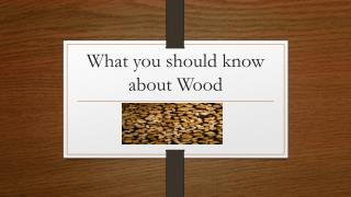 What you should know about Wood