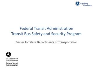 Federal Transit Administration Transit Bus Safety and Security Program