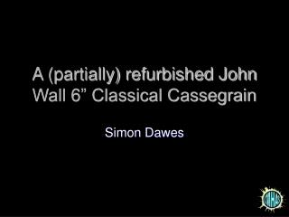 "A (partially) refurbished John Wall 6"" Classical Cassegrain"