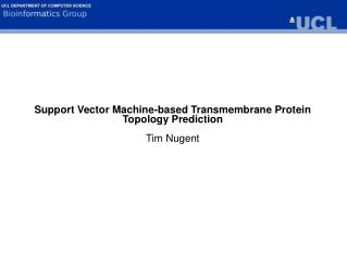 Support Vector Machine-based Transmembrane Protein Topology Prediction Tim Nugent