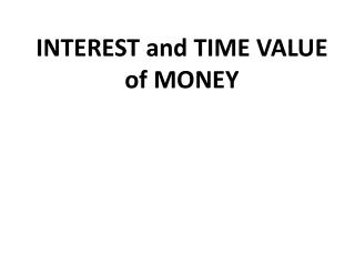 INTEREST and TIME VALUE  of MONEY