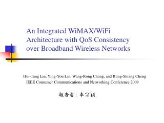 An Integrated WiMAX/WiFi Architecture with QoS Consistency over Broadband Wireless Networks