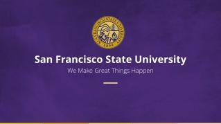 San Francisco State University We Make Great Things Happen