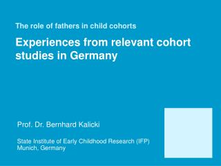 The role of fathers in child cohorts Experiences from relevant cohort studies in Germany