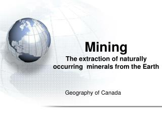 Mining The extraction of naturally occurring  minerals from the Earth