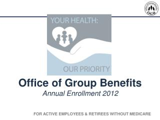 Office of Group Benefits Annual Enrollment 2012