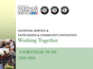 NATIONAL SERVICE &  FAITH-BASED & COMMUNITY INITIATIVES  Working Together