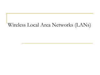 Wireless Local Area Networks (LANs)