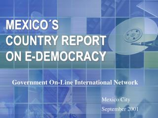 MEXICO´S COUNTRY REPORT ON E-DEMOCRACY