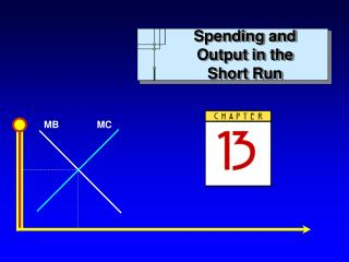 Spending and Output in the  Short Run