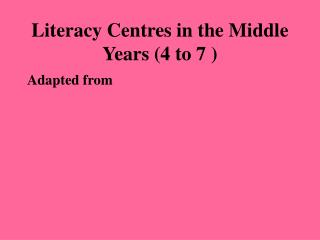 Literacy Centres in the Middle Years (4 to 7 )