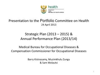 Presentation to the  Portfolio  Committee on Health 24 April 2013 Strategic Plan (2013 – 2015) &