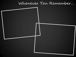 Whenever You Remember…