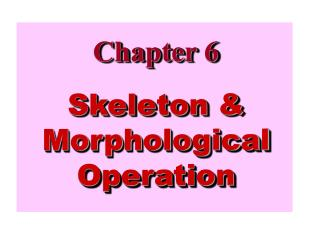 Chapter 6  Skeleton & Morphological Operation