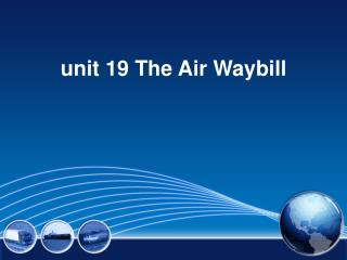 unit 19 The Air Waybill
