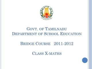 Govt. of  Tamilnadu Department of School Education Bridge Course   2011-2012 Class X- maths