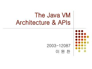 The Java VM Architecture & APIs