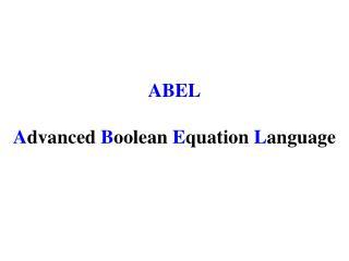 ABEL A dvanced  B oolean  E quation  L anguage
