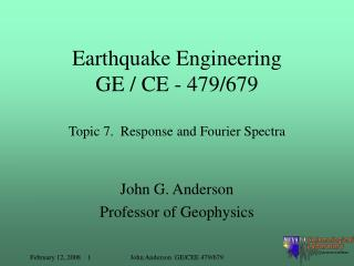 Earthquake Engineering GE / CE - 479/679 Topic 7.  Response and Fourier Spectra