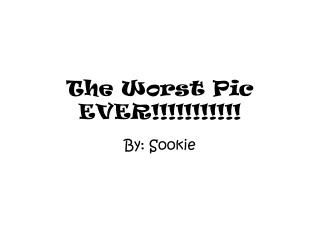 The Worst Pic EVER!!!!!!!!!!!