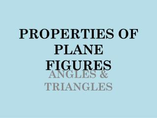 PROPERTIES OF PLANE  FIGURES
