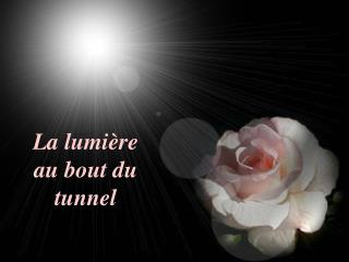 La lumi re au bout du tunnel
