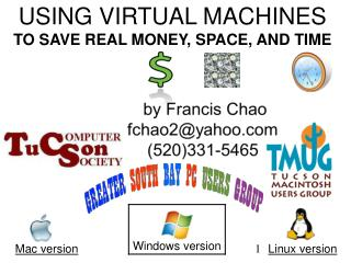 USING VIRTUAL MACHINES TO SAVE REAL MONEY, SPACE, AND TIME