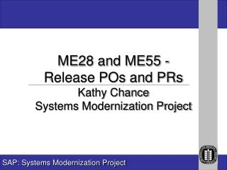 ME28 and ME55 -  Release POs and PRs Kathy Chance Systems Modernization Project
