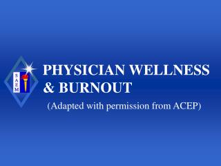 PHYSICIAN WELLNESS  & BURNOUT