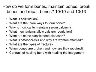 How do we form bones, maintain bones, break bones and repair bones?  10/10 and 10/13