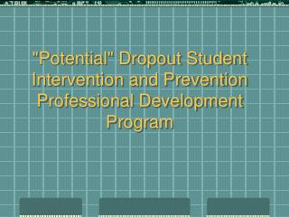 """Potential"" Dropout Student Intervention and Prevention Professional Development Program"