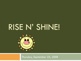 Rise n' Shine!