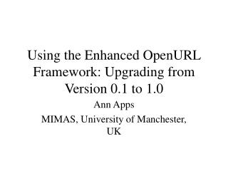 Using the Enhanced OpenURL Framework: Upgrading from Version 0.1 to 1.0