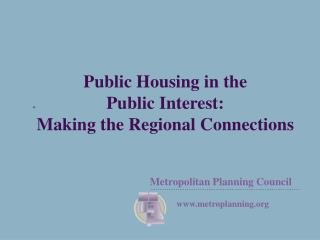 Public Housing in the  Public Interest:   Making the Regional Connections