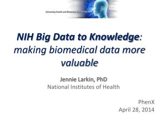 NIH Big Data to Knowledge :  making biomedical data more valuable