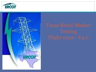 Texas Retail Market Testing Flight 0312– V4.0
