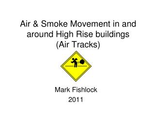 Air & Smoke Movement in and around High Rise buildings (Air Tracks)