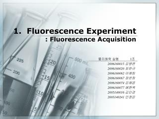 1.  Fluorescence Experiment : Fluorescence Acquisition
