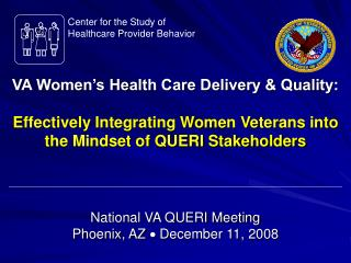 VA Women s Health Care Delivery  Quality:  Effectively Integrating Women Veterans into the Mindset of QUERI Stakeholders