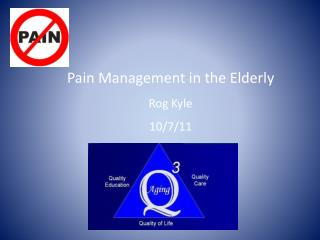 Pain Management in the Elderly Rog Kyle 10/7/11