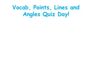 Vocab , Points, Lines and Angles Quiz Day!