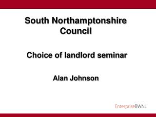 South Northamptonshire Council  Choice of landlord seminar Alan Johnson
