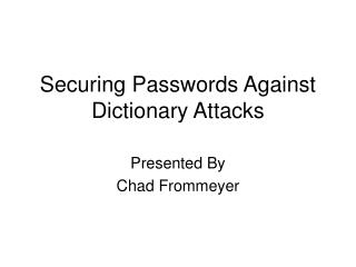 Securing Passwords Against Dictionary Attacks